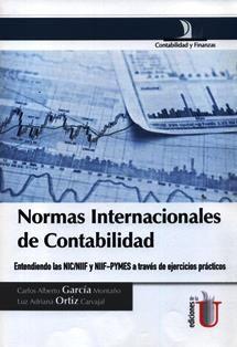 Normas internacionales de contabilidad : entendiendo las NIC/NIIF y NIIF-PYMES a través de ejercicios prácticos / Carlos Alberto García Montaño, Luz Adriana Ortiz Carvajal. HF 5626 G261