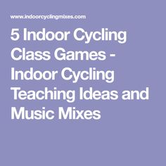 5 Indoor Cycling Class Games - Indoor Cycling Teaching Ideas and Music Mixes