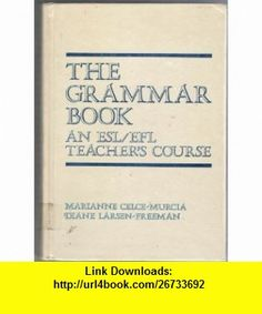 The Grammar Book An ESL/EFL Teachers Course (9780838428504) Marianne Celce-Murcia, Diane Larsen-Freeman , ISBN-10: 0838428509  , ISBN-13: 978-0838428504 ,  , tutorials , pdf , ebook , torrent , downloads , rapidshare , filesonic , hotfile , megaupload , fileserve