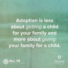 Adoption is giving your family for a child.