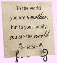 """To the world you are a mother..."" Such a sweet little tile."