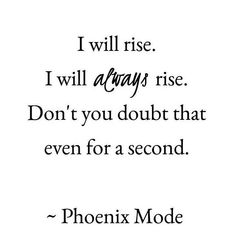 I will always rise. Don't you doubt that for a second.