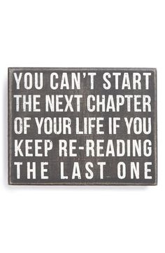 You can't start the next chapter of your life if you keep re-rereading the last one.