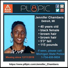The Michigan State Police needs your help finding 40 year old Jennifer Chambers. Jennifer's vehicle was found in the Detroit River off Belle Isle near Sunset Pointe. Jennifer was last seen in Detroit, Michigan on Sunday, December 11, 2016 attempting to swim from her vehicle but authorities believe she may have drowned. <p>