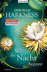 Wo die Nacht beginnt Roman. Deutsche Erstausgabe von Deborah Harkness