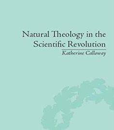 Natural Theology In The Scientific Revolution: God'S Scientists PDF