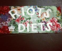 riots not diets.