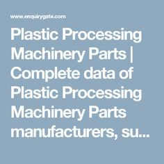 Plastic Processing Machinery Parts | Complete data of Plastic Processing Machinery Parts manufacturers, suppliers, seller, dealers, distributors, shop, exporters and importers in India