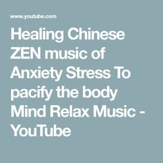 Healing Chinese ZEN music of Anxiety & Stress To pacify the body & Mind Relax Music Mind Relaxation, Relaxing Music, Stress And Anxiety, Zen, Chinese, Mindfulness, Healing, Songs, Make It Yourself