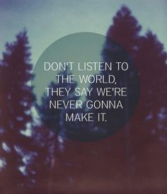 Don't listen to the voices in your head, listen to your heart.