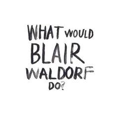 What would Blair Waldorf Do? Gossip Girl