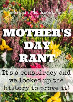 Mother's Day Rant - It's a conspiracy and we looked up the history to prove it!  Humor  Sisterhood of the Sensible Moms