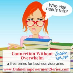 Build relationships, do work that matters & find balance online with the Connection Without Overwhelm Series for business visionaries. www.OnlineEmpowermentSeries.com