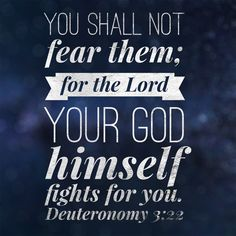 "Free Bible Verse Art Downloads for Printing and Sharing! bibleversestogo.com ""You shall not fear them; for the Lord your God himself fights for you."" Deuteronomy 3:22 #verseoftheday #DailyBibleVerse #Scripture #scriptureart #BibleVerse #bibleverses #bibleverseoftheday #Jesus #Christian #truth #Godlovesyou #life"