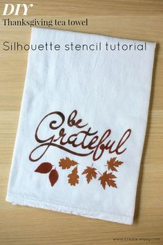 Create / Enjoy: DIY Thanksgiving tea towel Silhouette stencil tutorial!
