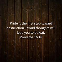 Proverbs Pride is the first step toward destruction. Proud thoughts will lead you to defeat. My Daily Devotion, Colossians 2, Proverbs 16, Daily Devotional, First Step, Destruction, The One, Pride, Bible