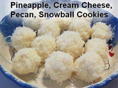 no-bake snowball cookies  1 package (8 ounces) cream cheese, softened. 1 can (8 ounces) crushed pineapple, well drained. 1 cup chopped pecans 3 cups flaked coconut.  In a small bowl, beat cream cheese and pineapple until combined then fold in the pecans. Cover and refrigerate for 1 hour.  Take out of refrigerator and roll into 1-inch balls; then roll the balls in the coconut. Refrigerate for 4 hours or overnight.  Yield: about 2 dozen.