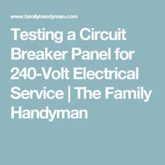Testing a Circuit Breaker Panel for 240-Volt Electrical Service | The Family Handyman