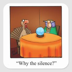 why the silence thanksgiving happy thanksgiving thanksgiving quotes thanksgiving comments thanksgiving quote thanksgiving humor funny thanksgiving quotes Turkey Jokes, Turkey Cartoon, Funny Turkey, Thanksgiving Cartoon, Thanksgiving Cards, Thanksgiving Turkey, Thanksgiving Pictures, Thanksgiving Wallpaper, Thanksgiving Recipes