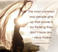 The most common way people give up their power is by thinking they don't have any