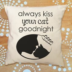 Hey, I found this really awesome Etsy listing at https://www.etsy.com/listing/269968740/always-kiss-your-cat-goodnight-pillow