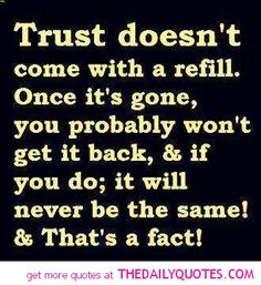 I don't care what anyone says....once you have been deceived & lied to the seed of doubt remains buried under the surface waiting for it to break through again. If you think otherwise....you're a fool. Just sayin.