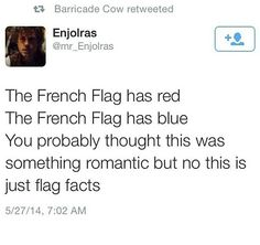 Or...the French flag has red, the French flag has blue, if there was a revolution, I'd find and kill you.
