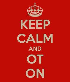 Keep Calm and OT on.