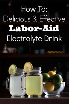"""How To Make A Labor-Aid Electrolyte Drink - Did you know that the right balance of electrolytes, minerals, and easily digestible sugars can increase endurance during labor?   Here are my two """"go-to"""" recipes for maintaining energy for the marathon of marathons :)"""