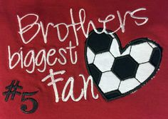 Brother's Biggest Soccer Fan Tshirt Personalized by DaisykDesigns