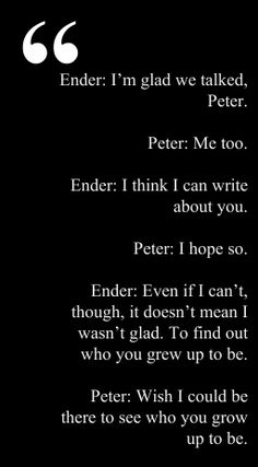 Ender & Peter Wiggin, Shadow of the Giant (pg. I was surprised how much I loved Peter by the end of the Shadow series, after only getting Ender's view of him in Ender's Game and the Speaker books. Card's character development is simply brilliant Movie Quotes, Book Quotes, Orson Scott Card, Ender's Game, Concerning Hobbits, Books You Should Read, Fangirl Problems, Need Motivation, Writing About Yourself