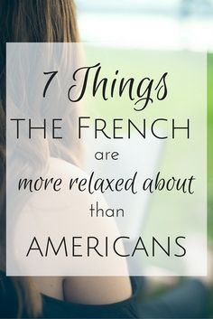When you think of Americans and the French, who seems more relaxed overall? For me, it's a tossup and here are 7 things the French are more relaxed about than Americans. French Man, French People, French Girl Style, French Girls, French Chic, Paris 3, French Outfit, French Lifestyle, French Phrases