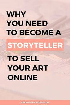 Why you need to become a storyteller to sell your art. We wanted to talk a bit about content marketing or in simplified speak - storytelling.