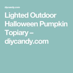 Lighted Outdoor Halloween Pumpkin Topiary – diycandy.com