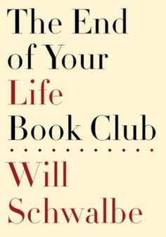 A Man, His Dying Mother, and the Power of Books: Will Schwalbe's The End of Your Life Book Club