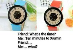 """My friends would probably kill me. lol """"What time is it?"""" """"Quarter till Kai"""" *dead*"""