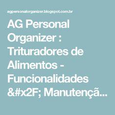 AG Personal Organizer : Trituradores de Alimentos - Funcionalidades / Manutenção e Limpeza