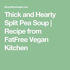 Thick and Hearty Split Pea Soup   Recipe from FatFree Vegan Kitchen