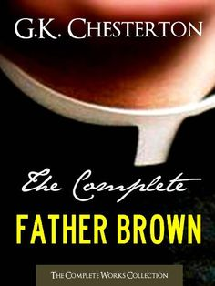THE COMPLETE FATHER BROWN MYSTERIES COLLECTION Special Kindle G.K. Chesterton Edition (Annotated) (Complete Works of G.K. Chesterton)
