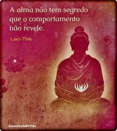 """✿⊱❥ """"A alma não tem segredo que o comportamento não releve.""""  ~ Lao-Tsé"""