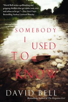 SOMEBODY I USED TO KNOW by David Bell -- The breakout author of The Forgotten Girl and Cemetery Girl, delivers a new novel about a man who is haunted by a face from his past….