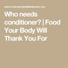 Who needs conditioner? | Food Your Body Will Thank You For