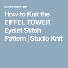 How to Knit the EIFFEL TOWER Eyelet Stitch Pattern | Studio Knit