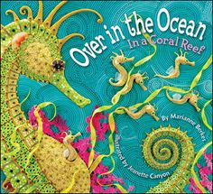 "Over in the Ocean, In a Coral Reef - Kids will sing, clap, and count their way among pufferfish that ""puff,"" gruntfish that ""grunt"" and seahorses that ""flutter,"" and begin to appreciate life in the ocean. And the art will inspire many a project. Plus there are several pages of extension ideas for curriculum and art projects as well as resources on the web and elsewhere."