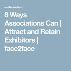 8 Ways Associations Can | Attract and Retain Exhibitors  | face2face