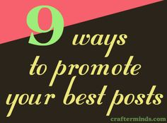 How to Promote Your Best Posts    http://crafterminds.com/wp-content/uploads/2012/03/promote-posts.jpg