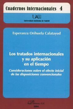 Los tratados internacionales y su aplicación en el tiempo : consideraciones sobre el efecto inicial de las disposiciones convencionales / Esperanza Orihuela Calatayud. - Madrid : Dykinson, D.L. 2004