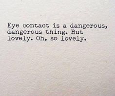 Have you ever had an unforgettable eye contact with someone? It can be good or bad, here we have some interesting eye contact quotes to know more about it. Pretty Words, Beautiful Words, Beautiful Eyes Quotes, Eye Contact Quotes, Words Quotes, Sayings, Qoutes, Quotes Quotes, Youre My Person