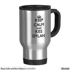Keep Calm and kiss Dylan 15 Oz Stainless Steel Travel Mug