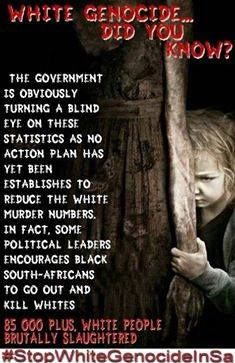 READ AND WEEP..85 THOUSAND WHITES KILLED IN SOUTH AFRICA..ITS ON THE NET JUST LOOK Political Leaders, Politics, We The People, Good People, White Lives Matter, My Fellow Americans, Dear White People, Know The Truth, African History